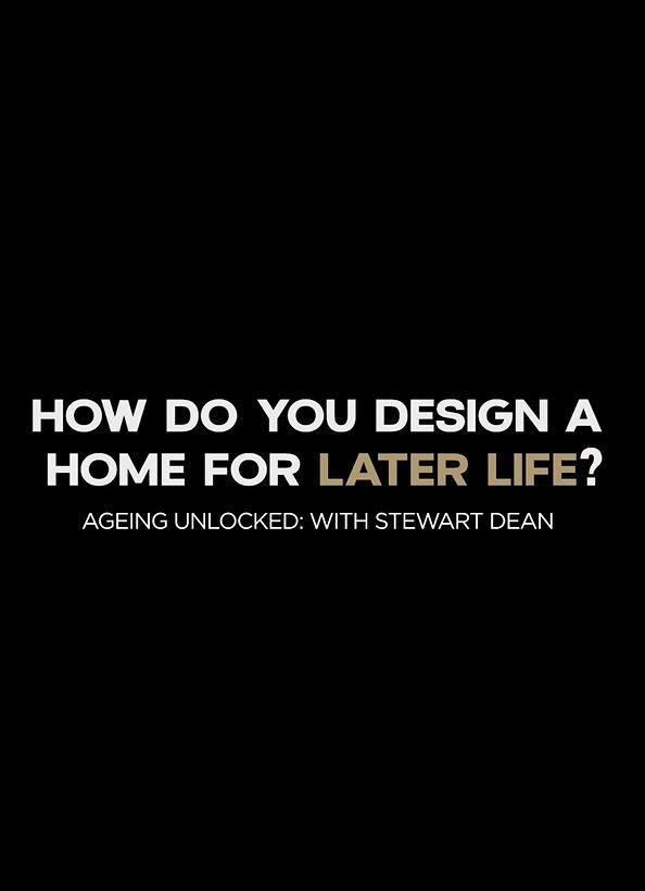 How do you design a home for later life?